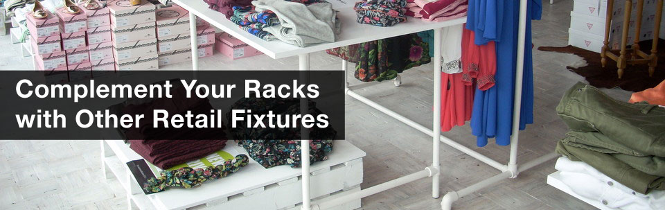 Complement Your Racks with Other Retail Fixtures
